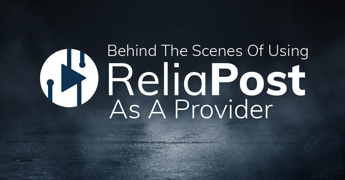 Behind The Scenes Of Using ReliaPost As A Provider